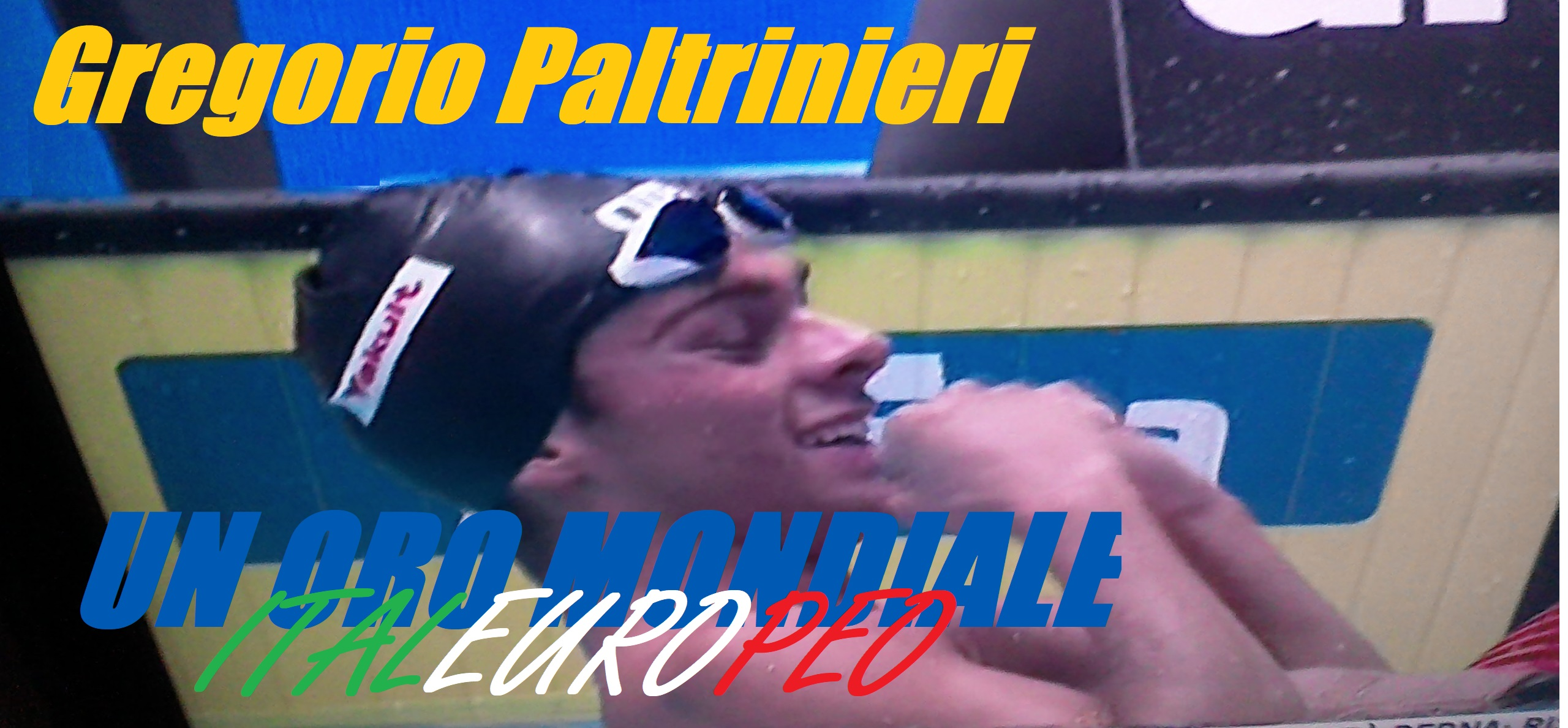 "GREGORIO PALTRINIERI UN ORO MONDIALE ""ITALEUROPEO"""